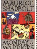 Monday's Warriors by Maurice Shadbolt
