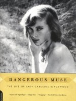 Dangerous Muse: A Life of Caroline Blackwood by Nancy Schoenberger