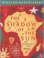 The Shadow of the Sun: My African Life by Ryszard Kapuscinski